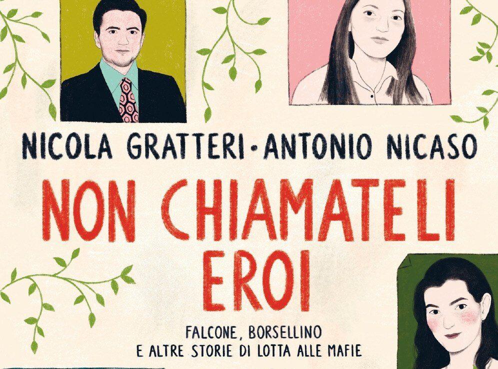 on chiamateli eroi. Falcone, Borsellino e altre storie di lotta alle mafie, è il nuovo libro di Nicola Gratteri e Antonio Nicaso (ed. Mondadori).